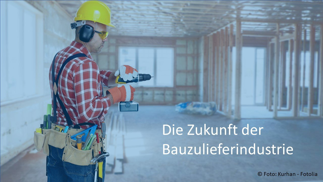 Die Zukunft der Bauzulieferindustrie stellt hohe Anforderungen